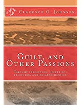 Guilt, and Other Passions: Tales of Perception, Deception, Reception, and Misapprehension