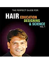 The Perfect Guide For Hair Education Designing & Science Vol.-1