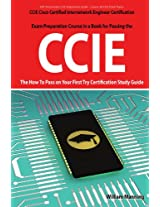 CCIE Cisco Certified Internetwork Engineer Certification Exam Preparation Course in a Book for Passing the CCIE Exam - The How to Pass on Your First T