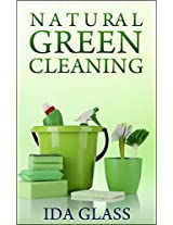 Natural Green Cleaning: All-natural And Organic Cleaning Recipes And Tips Ideal For Every Home