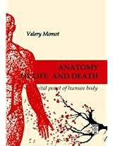 ANATOMY OF LIFE AND DEATH Vital Points of Human Body