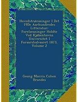Hovedstrømninger I Det 19De Aarhundredes Litteratur: Forelaesninger Holdte Ved Kjøbenhavns Universitet I Foraarshalvaaret 1873, Volume 2