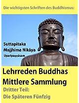 Die wichtigsten Schriften des Buddhismus: Lehhreden Buddhas - Mittlere Sammlung - Teil 3: Die Späteren Fünfzig. Suttapitaka - Majjhima Nikāya - Uparipaṇṇāsam (German Edition)