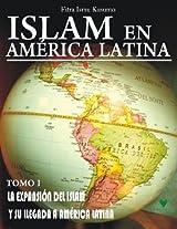 ISLAM EN AMERICA LATINA Tomo I: La expansión del Islam y su llegada a América Latina