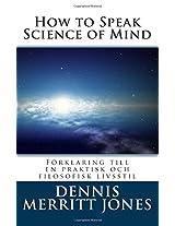 How to Speak Science of Mind: Forklaring Till En Praktisk Och Filosofisk Livsstil