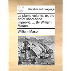 La Plume Volante, Or, the Art of Short-Hand Improv'd. ... by William Mason.