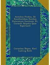 Aemilius Probus, De Excellentibus Ducibus Exterarum Gentium: Et, Cornelli Nepotis Quae Supersunt