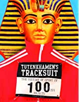 Tutenkhamen's Tracksuit: The History Of Sport In 100ish Objects