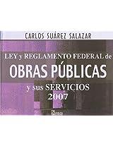 Ley Y Reglamento Federal De Obras Publicas Y Sus Servicios 2007 / Law and Federal Regulations of Public Works and Their Services 2007
