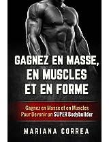 GAGNEZ EN MASSE, EN MUSCLES Et EN FORME: Gagnez en Masse et en Muscles  Pour Devenir un Super Bodybuilder