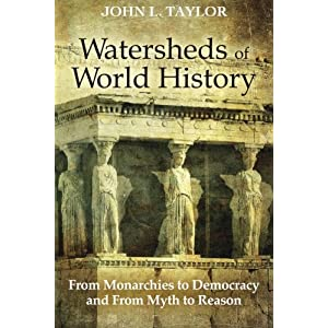 Watersheds of World History: From Monarchies to Democracy and From Myth to Reason