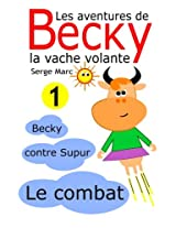 Les aventures de Becky la vache volante. Tome 1: Becky contre Supur - le combat: Volume 1