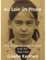 #01 Au Loin un Phare (50 ans d'écriture en cahier 1960-2010) (French Edition)