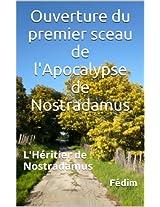 Ouverture du premier sceau de l'Apocalypse (l'héritier de Nostradamus) (Les 7 sceau de l'Apocalypse t. 1) (French Edition)