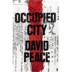【クリックで詳細表示】Occupied City (Tokyo Trilogy 2) : David Peace : 洋書 : Amazon.co.jp