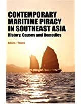 Contemporary Maritime Piracy in Southeast Asia: History, Causes and Remedies