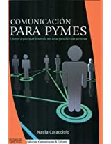 Comunicacion para Pymes / Communications for Small Business: Como y por que invertir en una gestion de prensa / How and Why to Invest in Media ... Y Cultura / Communication and Culture)