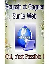 Réussir et Gagner sur le Web... Oui, c'est possible ! (French Edition)