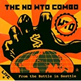 Live From the Battle in SeattleThe No W.T.O. Combo�ɂ��