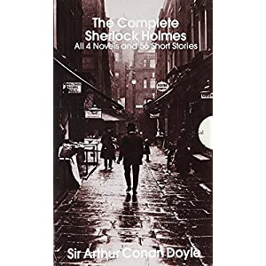 The Complete Sherlock Holmes: All 4 Novels and 56 Short Stories