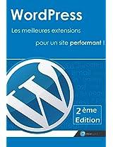 Wordpress : Les meilleures extensions pour un site performant !: Réaliser un site sous wordpress avec une sélection des meilleurs plugins (French Edition)