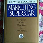 HOW TO BECOME A MARKETING SUPERSTAR BY JEFFREY FOX