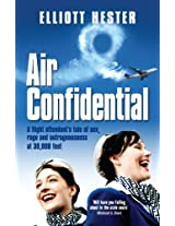 Air Confidential: A Flight Attendant's Tales of Sex, Rage and Outrageousness at 30, 000 Feet
