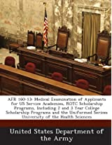 Afr 160-13: Medical Examination of Applicants for Us Service Academies, Rotc Scholarship Programs, Including 2 and 3 Year College Scholarship Programs ... Serices University of the Health Sciences