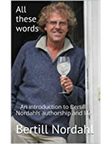 All these words  : An introduction to Bertill Nordahls authorship and life