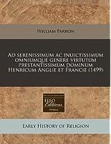 Ad Serenissimum AC Inuictissimum Omniumque Genere Virtutum Prestantissimum Dominum Henricum Anglie Et Francie (1499)