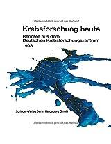 Krebsforschung heute: Berichte aus dem Deutschen Krebsforschungszentrum 1998