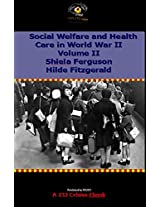 Social Welfare and Health Care in World War II: Volume II: Studies in the Social Services (HMSO Histories of World War II - Civil)