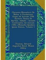 Chronica Monasterii De Melsa: A Fundatione Usque Ad Annum 1396 Auctore Thoma De Burton, Abbate : Accedit Continuatio Ad Annum 1406 a Monacho Quodam Ipsius Domus, Volume 1