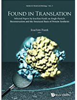 Found in Translation: Collection of Original Articles on Single - Particle Reconstruction and the Stru (Series in Structural Biology)
