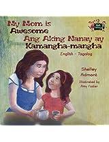 My Mom Is Awesome Ang Aking Nanay Ay Kamangha-Mangha: English Tagalog Bilingual Edition (English Tagalog Bilingual Collection)