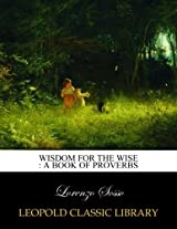 Wisdom for the wise : a book of proverbs