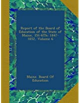 Report of the Board of Education of the State of Maine, 1St-6Th: 1847-1852, Volume 6