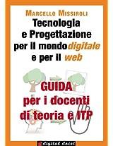Guida per i docenti di teoria e ITP a Tecnologia e progettazione per il mondo digitale e per il web (Digital Docet - Teacher 2.0) (Italian Edition)