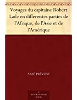 Voyages du capitaine Robert Lade en differentes parties de l'Afrique, de l'Asie et de l'Amérique (French Edition)