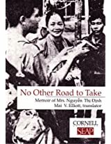 No Other Road to Take: The Memoirs of Mrs. Nguyen Thi Dinh: 102 (Data Paper - Southeast Asia Program, Cornell University; No.)