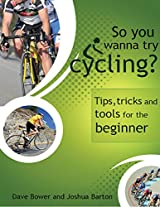 So You Wanna Try Cycling?: Tips, tricks and tools for the beginner