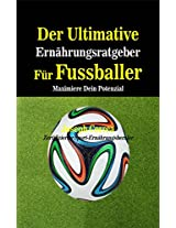 Der Ultimative Ernährungsratgeber Für Fussballer: Maximiere dein Potenzial (German Edition)