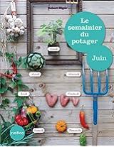 Le semainier du potager - Juin (Jardin (hors collection))