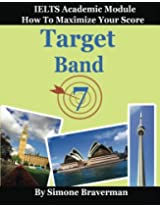 Target Band 7: IELTS Academic Module: How to Maximize Your Score