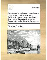 Nummorum veterum populorum et urbium, qui in museo Gulielmi Hunter asservantur, descriptio figuris illustrata. Opera et studio Caroli Combe, ...