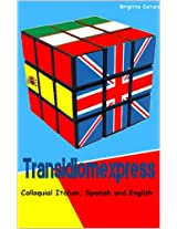 Transidiomexpress: Colloquial Italian, Spanish and English