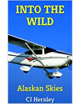 INTO THE WILD Alaskan Skies (CJ's Outdoor Adventure Series Volume 4)