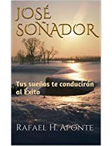 JOSÉ SOÑADOR: Tus sueños te conducirán al Éxito (Spanish Edition)