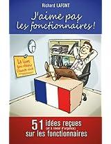J'aime pas les fonctionnaires !: 51 idées reçues sur les fonctionnaires