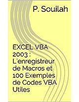 Guide pratique : L'enregistreur de Macros et 100 Exemples de Codes VBA Utiles (Guide Pratique Macros VBA)